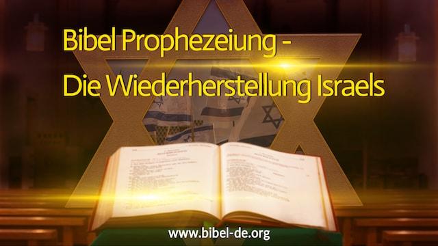 Bibel Prophezeiung-Die Wiederheistellung Israels